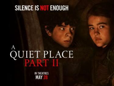 எதிர்பார்ப்பை எகிற வைக்கும் A Quiet Place part -II கடைசி டிரைலர்