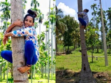 உயரமான தென்னை மரத்தில் ஏறி வீடியோ வெளியிட்ட பிரபல நடிகை !